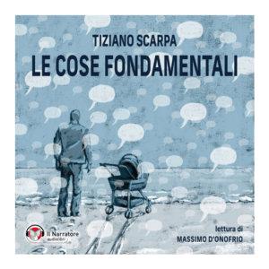 """Audiolibro del romanzo """"Le cose fondamentali"""" di Tiziano Scarpa"""