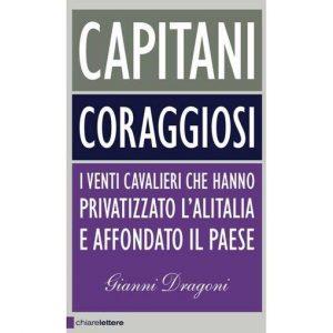 """""""Capitani coraggiosi"""": il libro che racconta il disastro della privatizzazione di Alitalia"""