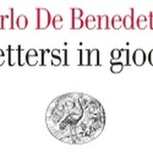 """""""Mettersi in gioco"""" tra i nani della politica e il moloch dello Stato: saggio di Carlo De Benedetti"""