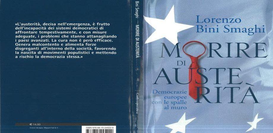 """Lorenzo Bini Smaghi: """"Morire di austerità. Democrazie europee con le spalle al muro"""""""
