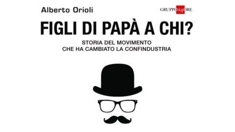 """Alberto Orioli: """"Figli di papà a chi? Storia del movimento che ha cambiato la Confindustria"""""""