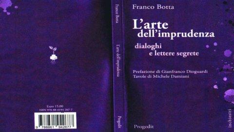 """""""L'arte dell'imprudenza. Dialoghi e lettere segreti"""": nuovo saggio dell'economista Franco Botta"""